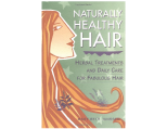 Naturally Healthy Hair: Herbal Treatments And Daily Care for Fabulous Hair