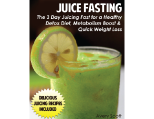 Juice Fasting: The 3 Day Juicing Detox Diet